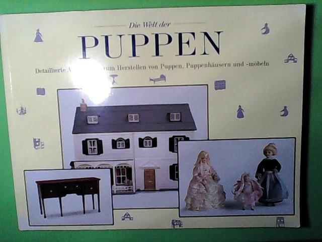 Die Welt der Puppen - Detaillierte Anleitungen zum Herstellen von Puppen, Puppenhäusern und -möbeln