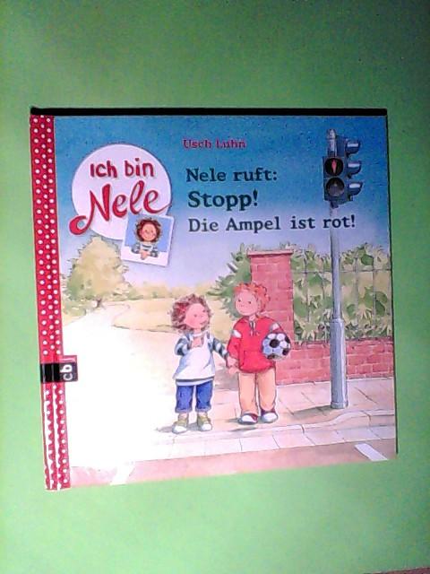Luhn, Usch und Carola Sturm: Nele ruft: Stopp! Die Ampel ist rot (Ich bin Nele - Die Erzählbände, Band 12) Auflage: Originalausgabe