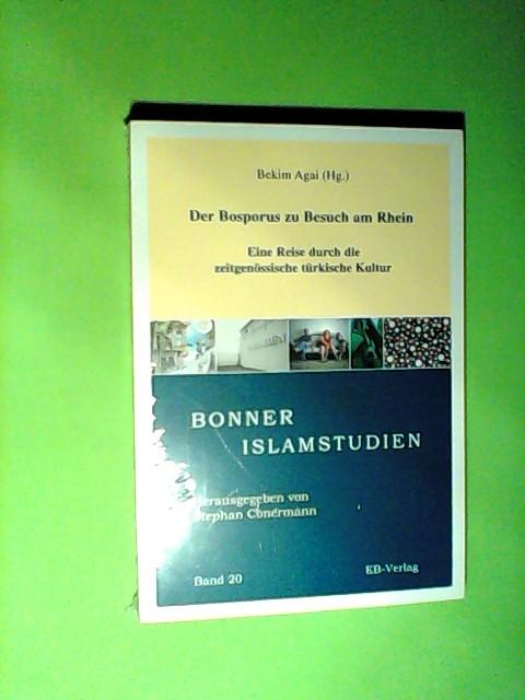 Der Bosporus zu Besuch am Rhein: Eine Reise durch die zeitgenössische türkische Kultur (Bonner Islamstudien)  Auflage: 1 - Agai, Bekim