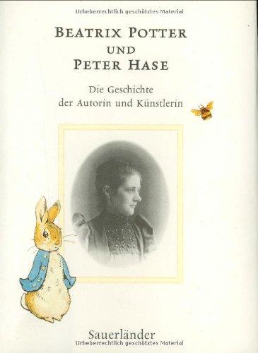 Beatrix Potter und Peter Hase: Die Geschichte der Autorin und Künstlerin  Auflage: 1 - Potter, Beatrix