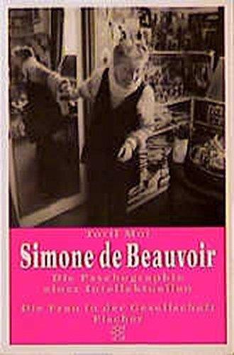 Simone de Beauvoir : die Psychographie einer Intellektuellen. Toril Moi. Aus dem Engl. von Ingrid Lebe / Fischer ; 12832 : Die Frau in der Gesellschaft Dt. Erstausg. - Moi, Toril (Verfasser)