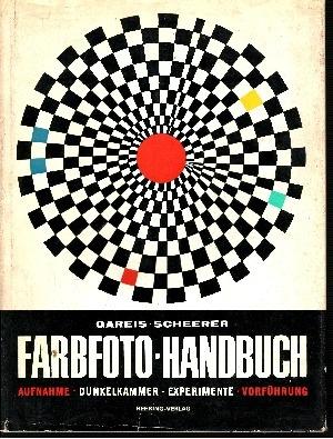 Farbfoto-Handbuch Aufnahme, Dunkelkammer, Experimente, Vorführung 21.—28. Tausend