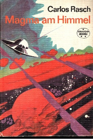 Rasch, Carlos; Magma am Himmel Wissenschaftlich-phantastischer Roman