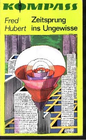 Hubert, Fred: Zeitsprung ins Ungewisse Kompaß-Bücherei Band 190 - Wissenschaftlich-phantastischer Roman