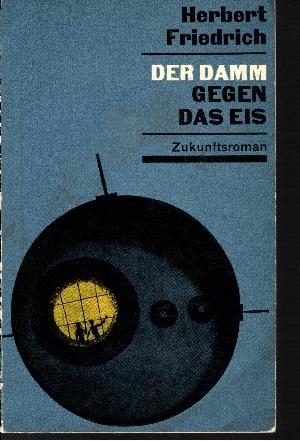 Friedrich, Herbert: Der Damm gegen das Eis Zukunftsroman