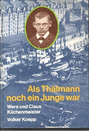 Küchenmeister, Wera, Claus Küchenmeister und Volker Köpp: Als Thälmann noch ein Junge war 4. Auflage