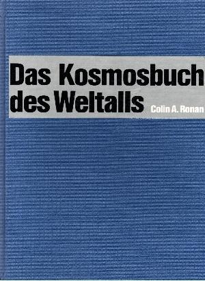 Ronan, Colin A. [Bearb.]:  Das Kosmosbuch des Weltalls Vom Sonnensystem bis an die Grenzen des Universums - Eine Einführung in die moderne Kosmologie