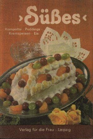 Süßes - Kompotte, Puddings, Kremspeisen, Eis