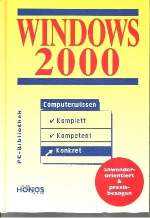 Windows 2000 Computerwissen komplett, kompetent, konkret - anwenderorientiert & praxisbezogen - PC-Bibliothek