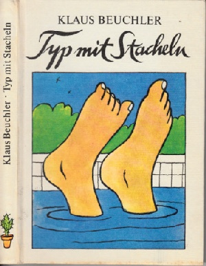 Beuchler, Klaus; Typ mit Stacheln - eine Berliner Geschichte Illustrationen von Heinz Handschick 2. Auflage