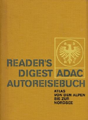 Reders Digest ADAC Autoreisebuch - Atlas von den Alpen bis zur Nordsee 5. Auflage