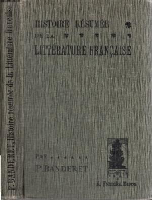 Banderet, P.; Histoire resumee de la litterature francaise depuis ses origines jusqu'a nos jours