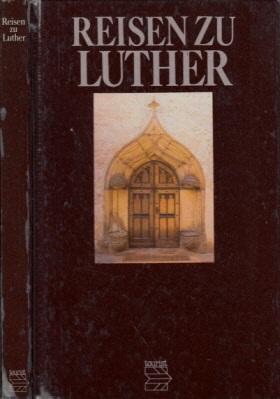 Reisen zu Luther - Wirkungs- und Gedenkstätten