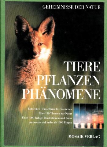 Tiere, Pflanzen, Phänomene - Geheimnisse der Natur - entdecken, entschlüsseln, verstehen