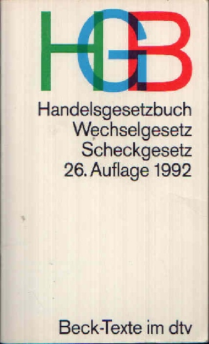 Handelsgesetzbuch Wechselgesetz - Scheckgesetz - 26. Auflage 1992 26. Auflage