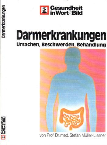 Ärztlicher Ratgeber - Darmerkrankungen - Ursachen, Beschwerden, Behandlung Gesundheit in Wort & Bild