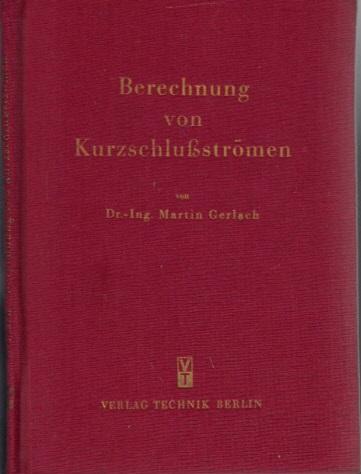 Gerlach, Martin; Berechnung von Kurzschlußströmen in Hoch- und Niederspannungsanlagen Dritte, neu bearbeitete Auflage