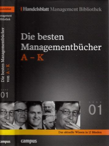 Die besten Managementbücher A-K - Handelsblatt Management Bibliothek Band 1
