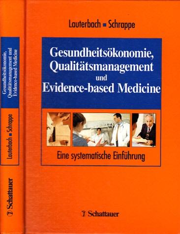 Gesundheitsökonomie, Oualitätsmanagement und Evidence-based Medicine - Eine systematische Einführung Mit 103 Abbildungen und 84 Tabellen
