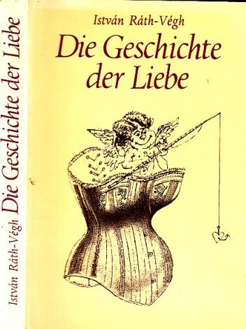 Rath-Vegh, Istvan;  Die Geschichte der Liebe Illustrationen von Lfviusz Gyulai
