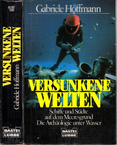 Versunkene Welten - Schiffe und Städte auf dem Meeresgrund, Die Archäologie unter Wasser - Hoffmann, Gabriele;