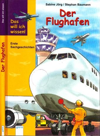 Das will ich wissen, Der Flughafen Mit Bildern von Stephan Baumann 4. Auflage - Jörg, Sabine und Baumann;