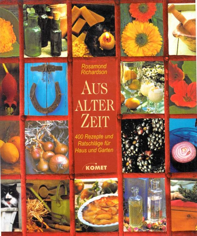 Aus alter Zeit. 400 Rezepte und Ratschläge für Haus und Garten
