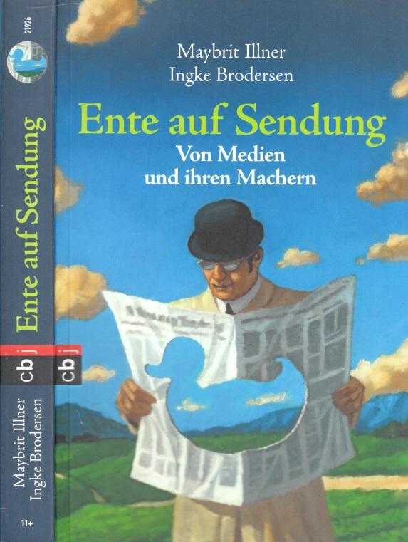 Ente auf Sendung - Von Medien und ihren Machern Mit Illustrationen von Frank Ehrler 1. Auflage - Illner, Maybrit und Ingke Brodersen;