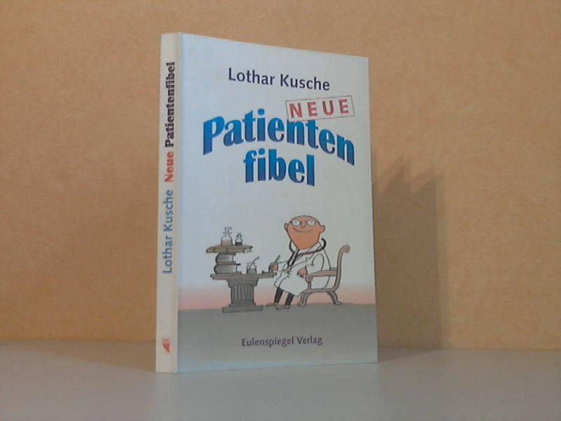 Neue Patientenfibel - Für Patienten und solche, die es nicht werden wollen Illustriert von Elizabeth Shaw 1. Auflage - Kusche, Lothar;