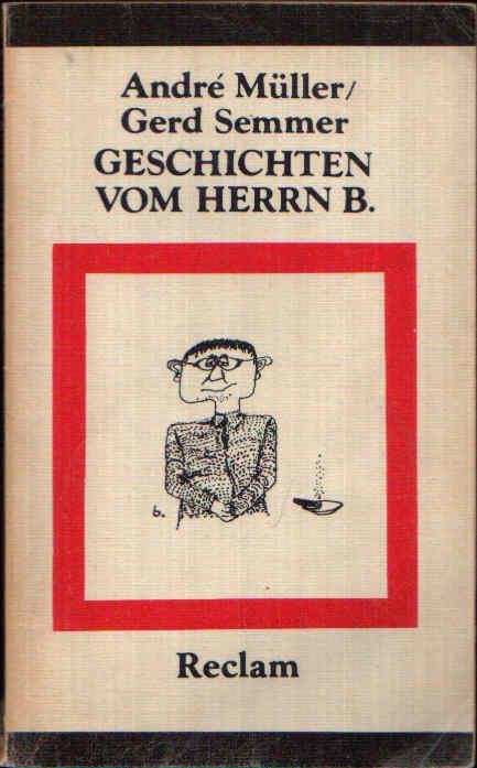 Geschichten vom Herrn B. Gesammelte Brecht-Anekdoten 3. Auflage - Müller, André und Gerd Semmer