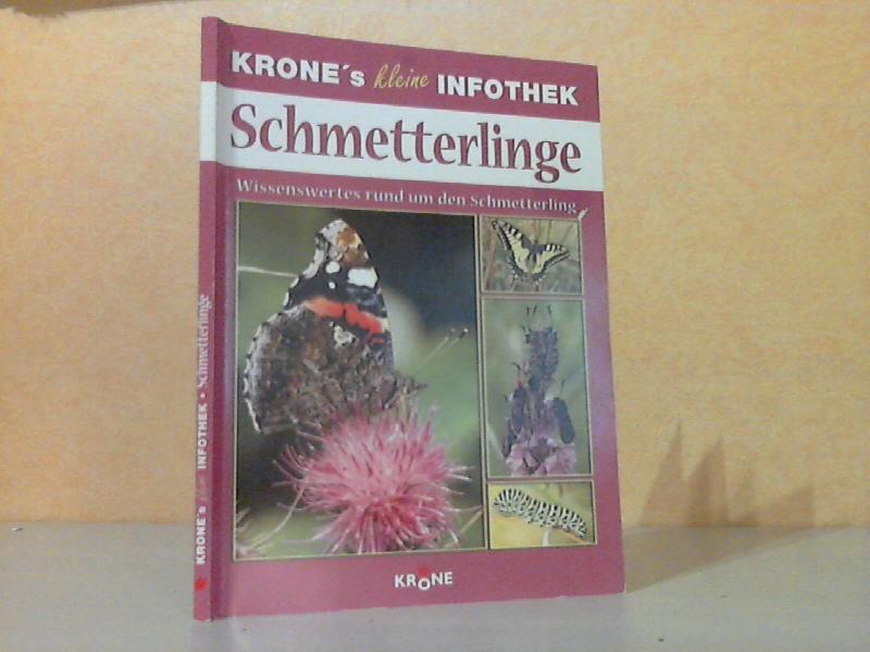 Schmetterlinge - Wissenswertes rund um den Schmetterling KRONE´s kleine INFOTHEK 1. Auflage