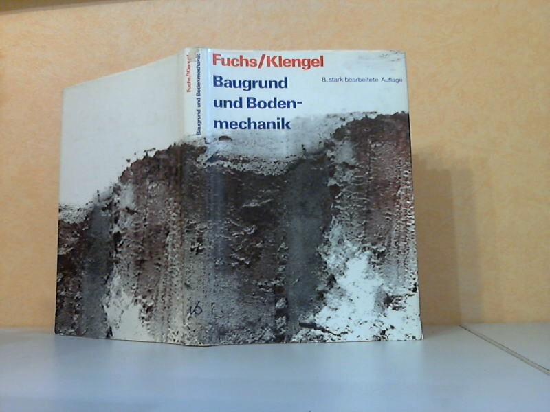 Fuchs, Erwin und K. Johannes Klengel; Baugrund und Bodenmechanik Mit 185 Bildern und 119 Tabellen 8., stark bearbeitete Auflage