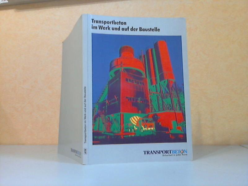 Transportbeton im Werk und auf der Baustelle 3. Auflage