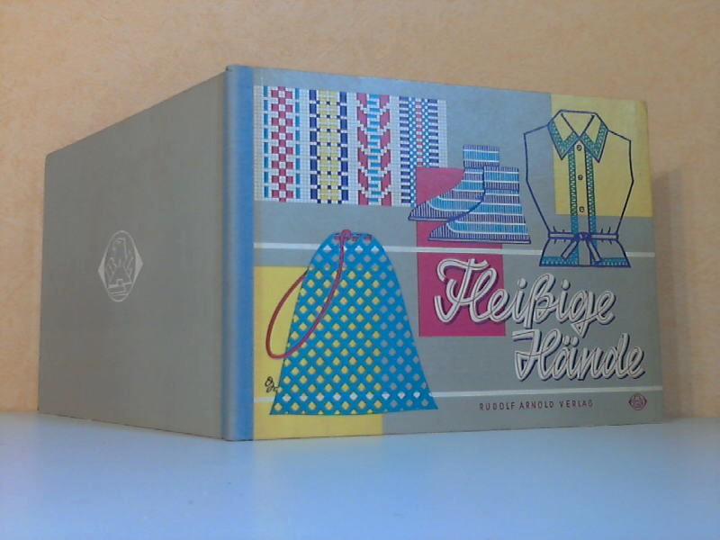 Fleißige Hände - Anleitung zur Gestaltung von Nadelarbeiten und anderen textllen Techniken für Schule und Freizeit Grafisch gestaltet von Hans Greschek 3. Auflag«