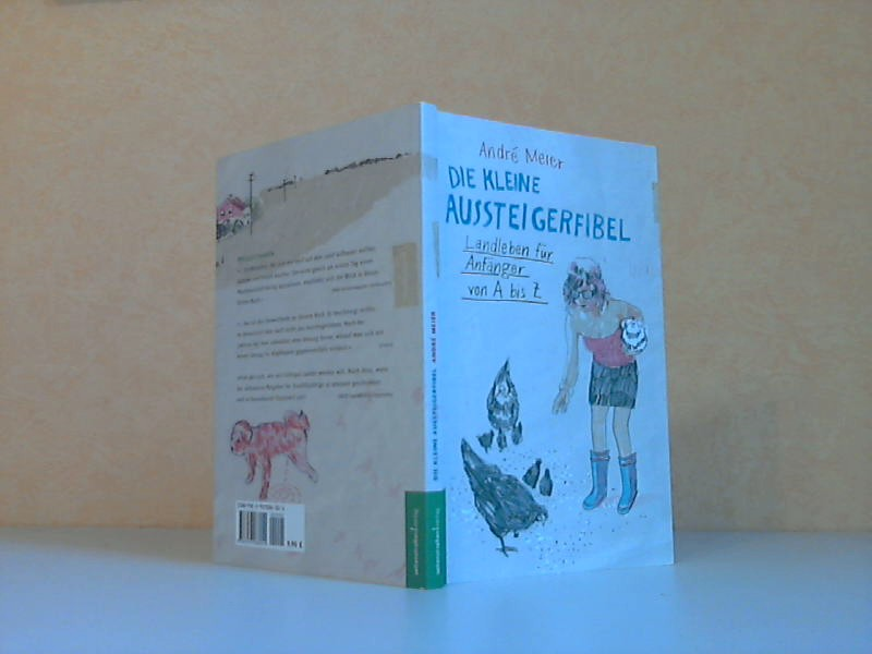 Meier, Andre; Die kleine Aussteigerfibel - Landleben für Anfänger von A bis Z 2. Auflage