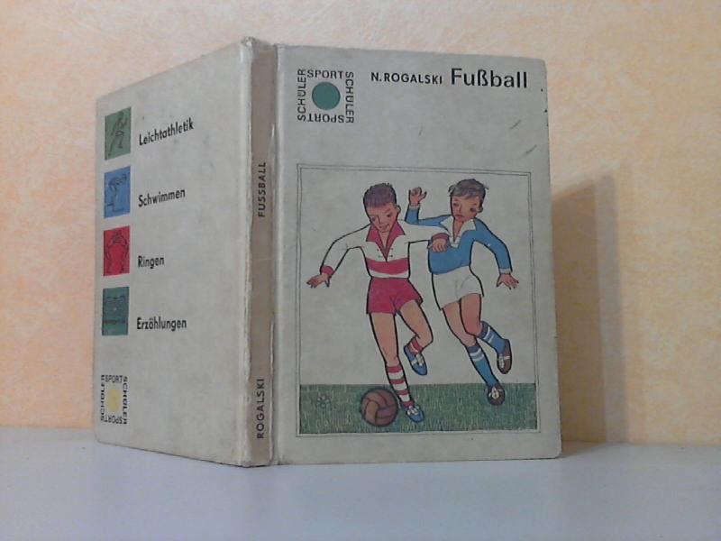 Rogalski, Norbert und Ernst-Günther Degel;  Fussball. Schülersport