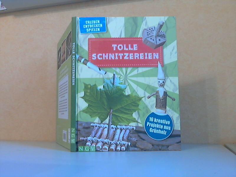 Tolle Schnitzereien - 16 kreative Projekte aus Grünholz erleben, entdecken, spielen