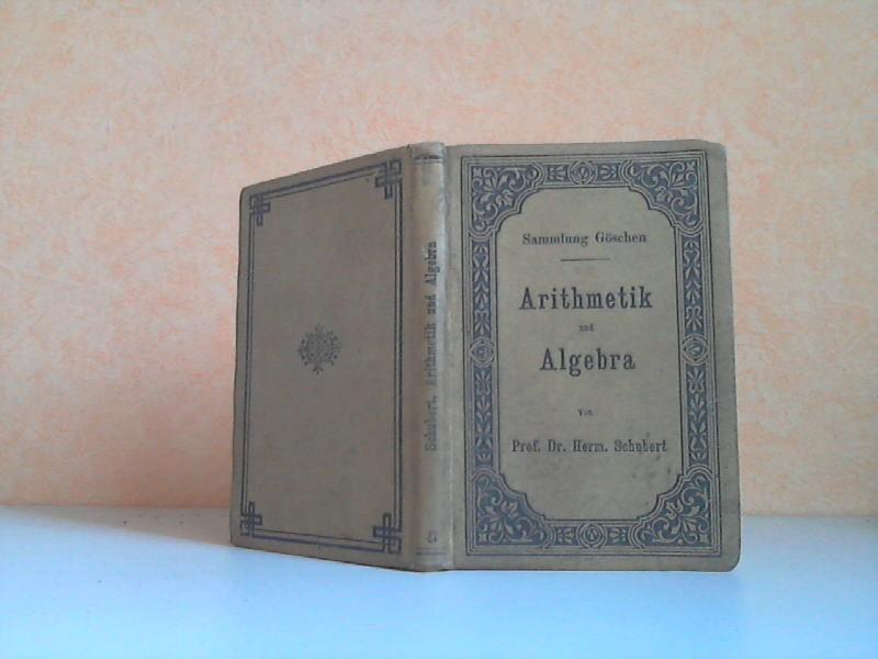 Arithmetik und Algebra - Sammlung Göschen Band 47 Zweite, durchgesehene Auflage, Dritter Neudruck