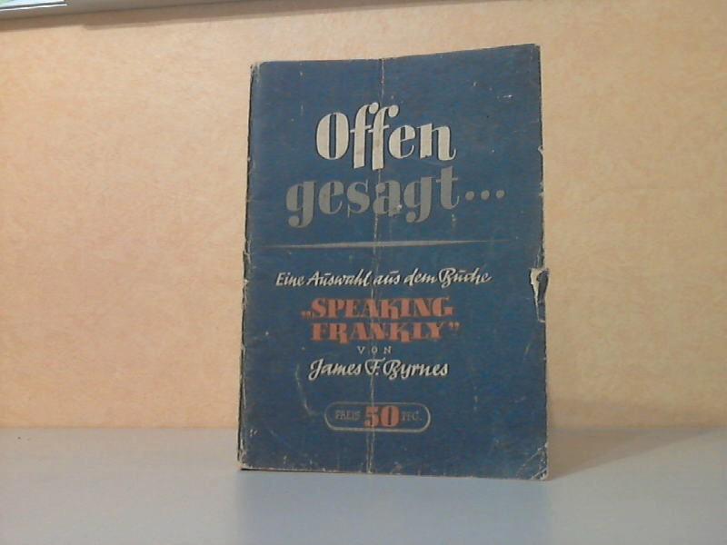 """Offen gesagt ... - Eine Auswahl aus dem Buche """"Speaking Frankly"""" Früherer Außenminister der Vereinigten Staaten von Amerika (1945-1947)"""