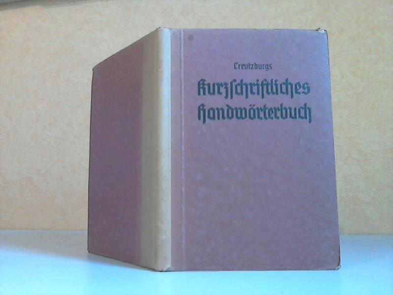 Creutzburgs Kurzschriftliches Handwörterbuch - Verkehrschrift, verkürzte Verkehrschrift, Eilschrift nach amtlichen Beispielsammlung vom Jahre 1938 3. Auflage