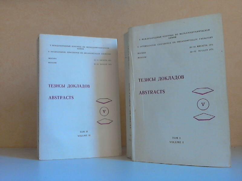 Abstracts. V. International Conference on Organometallic Chemistry. Tom 1 und 2, Volume 1 und 2 - Moskau 16.-21. August 1971 2 Bücher