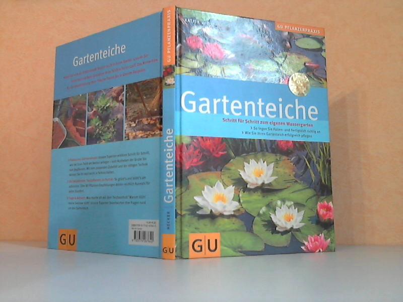 Gartenteiche: Schritt für Schritt zum eigenen Wassergarten. So legen Sie Folien- und Fertigteich richtig an. Wie Sie Ihren Gartenteich erfolgreich pflegen 3. Auflage