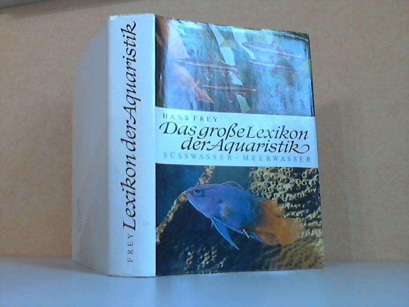Das große Lexikon der Aquaristik - Süßwasser und Meerwasser 1. Auflage, 1. bis 25. Tausend