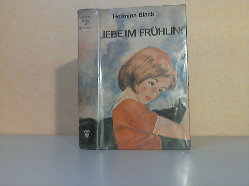 Black, Hermina;  Liebe im Frühling - Roman