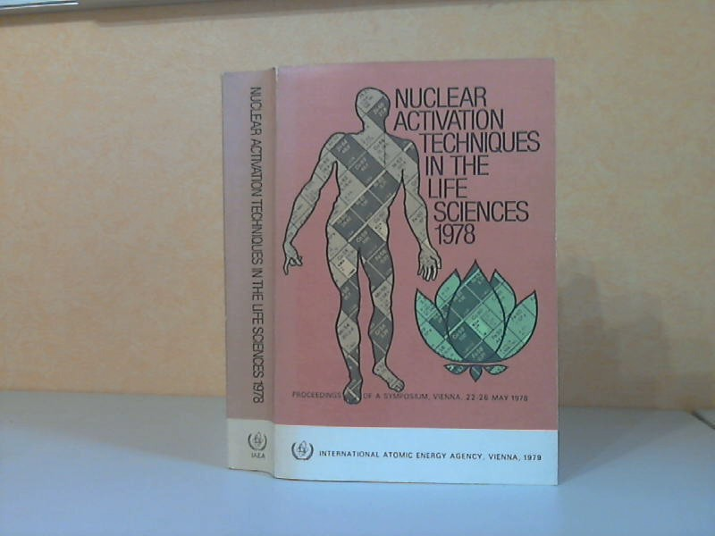 Nuclear Activation Techniques in the Life Science 1978 - PROCEEDINGS OF AN INTERNATIONAL SYMPOSIUM ON NUCLEAR ACTIVATION TECHNIQUES IN THE LIFE SCIENCES HELD BY THE INTERNATIONAL ATOMIC ENERGY AGENCY IN VIENNA, 22-26 MAY 1978