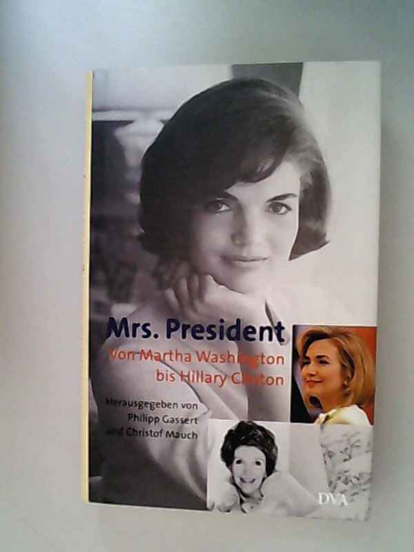 Mrs. President Von Martha Washington bis Hillary Clinton - Gassert, Philipp und Christof Mauch,