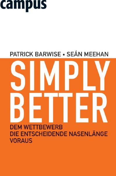 Simply Better Dem Wettbewerb die entscheidende Nasenlänge voraus 1 - Barwise, Patrick, Sean Meehan  und Birgit Lamerz-Beckschäfer,