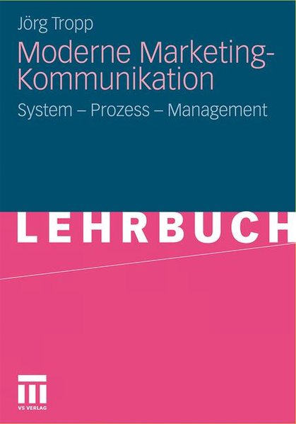 Moderne Marketing-Kommunikation System - Prozess - Management 2011 - Tropp, Jörg,