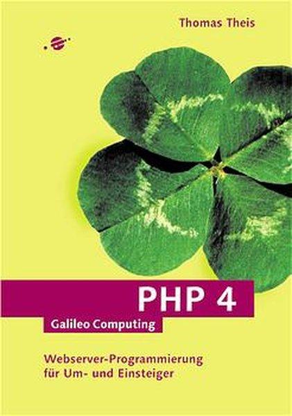 PHP 4: Webserver-Programmierung für Einsteiger. (Galileo Computing). Webserver-Programmierung für Einsteiger