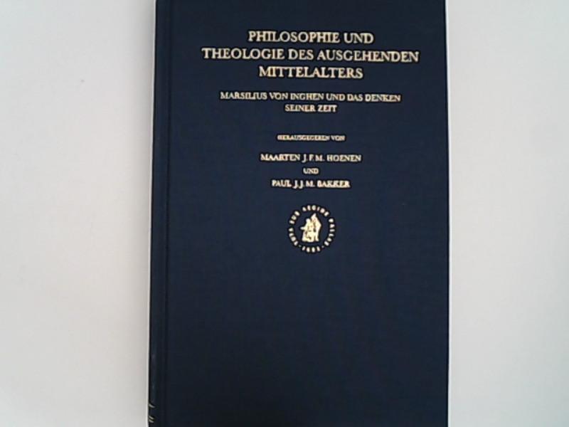 Philosophie Und Theologie Des Ausgehenden Mittelalters: Marsilius Von Inghen Und Das Denken Seiner Zeit. - Hoenen, Maarten und M. Bakker Paul J. J.,